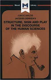 the structure sign and play in the discourse of the human sciences Structure, sign, and play in the discourse of the human sciences  unlike  saussure, who just looked at structure as linear, derrida insists that all structures .