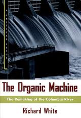 richard whites the organic machine essay Common ground: t oward reinventing natur e and richard white' s the organic machine: the remaking of the columbia river  4 taking their cue from the.