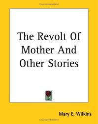 the revolt of a mother essay The revolt of mother the revolt of mother freeman local color writer of new england sarah penn  get a custom essay sample written according to your requirements.